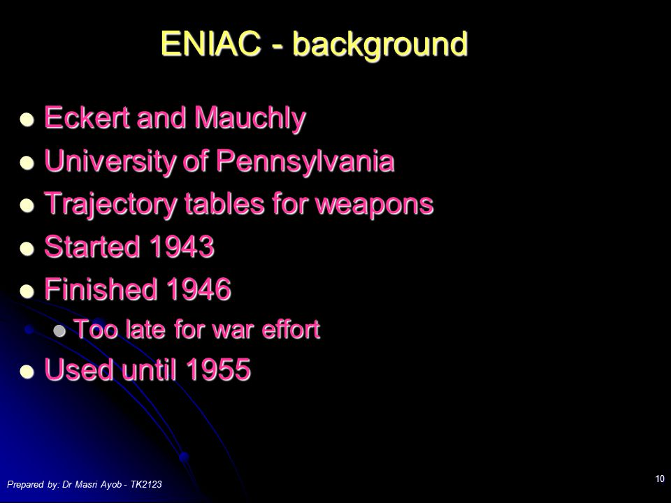 ENIAC - background Eckert and Mauchly University of Pennsylvania