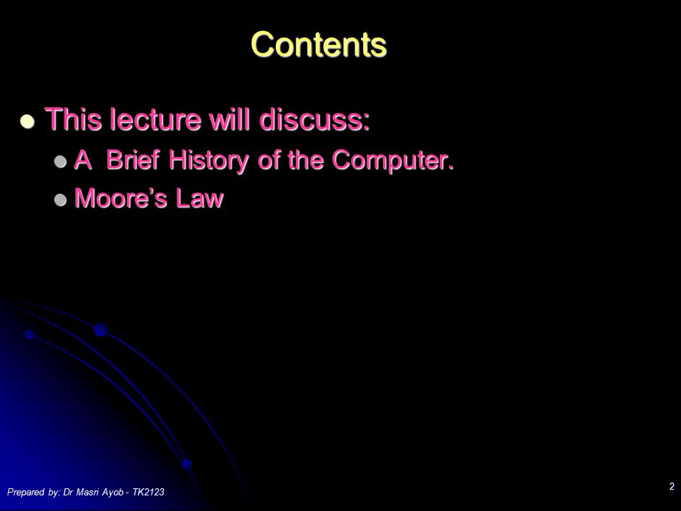 Contents This lecture will discuss: A Brief History of the Computer.