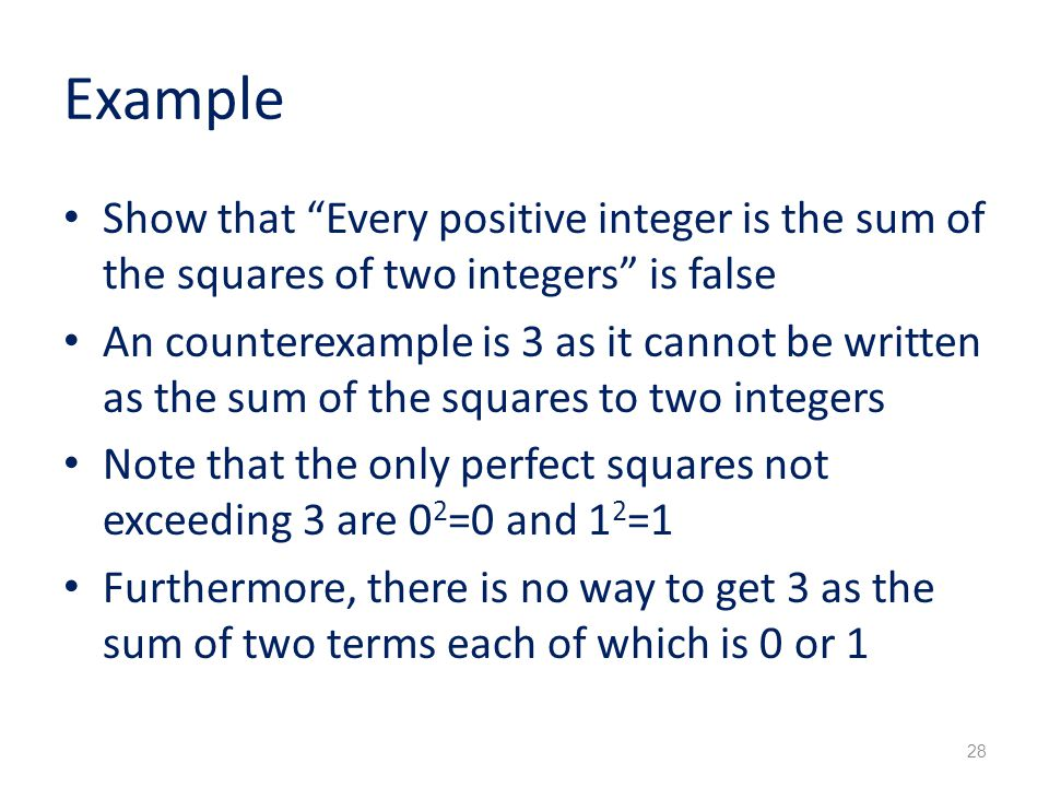 Example Show that Every positive integer is the sum of the squares of two integers is false.