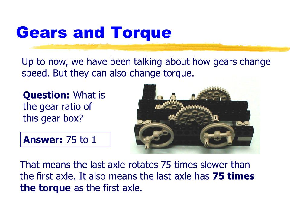 Gears and Torque Up to now, we have been talking about how gears change. speed. But they can also change torque.