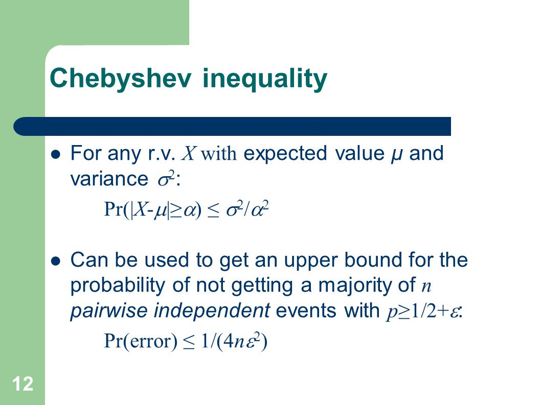Chebyshev inequality For any r.v. X with expected value μ and variance s2: Pr(|X-m|≥a) ≤ s2/a2.