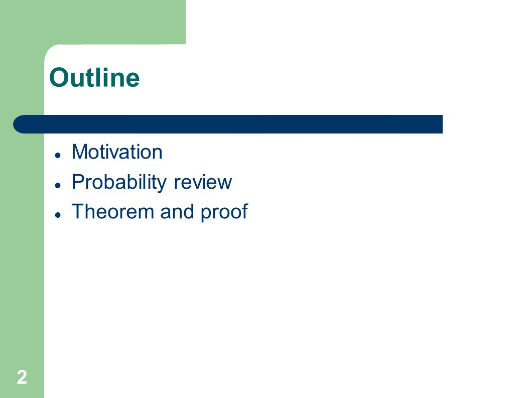 Outline Motivation Probability review Theorem and proof