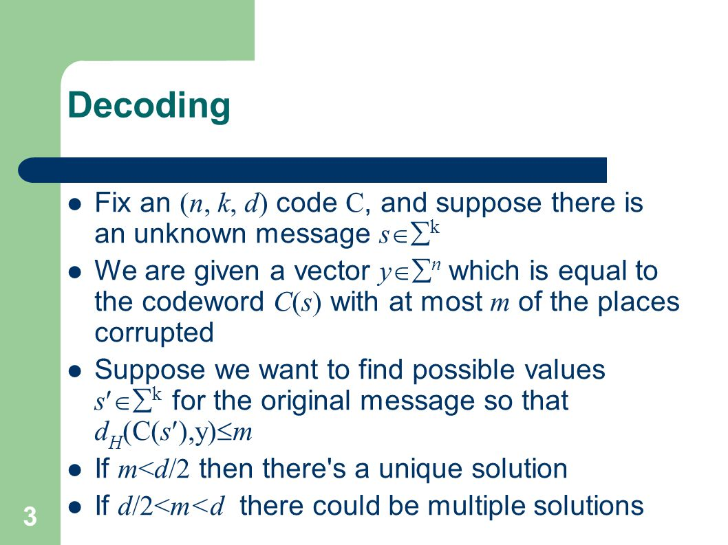 Decoding Fix an (n, k, d) code C, and suppose there is an unknown message sk.