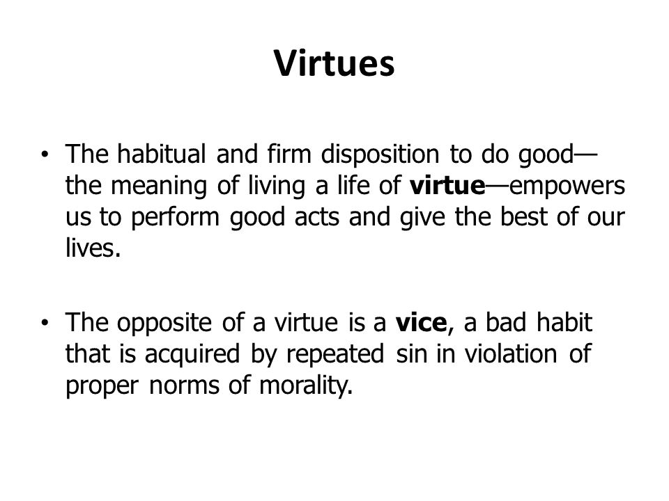 virtues vices and habits of health The seven virtues — chastity, temperance, charity, diligence,  where our energy  and emotions are transformed into our state of health  what's left when we  shed the wrath, the envy and the other negativity-breeding habits.