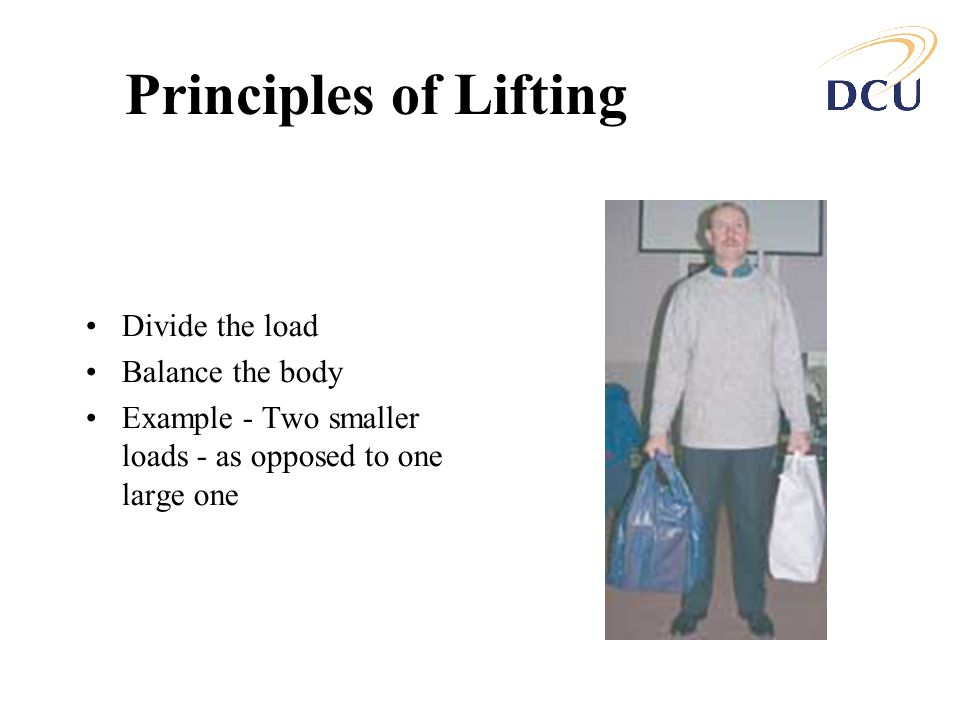 Principles of Lifting Divide the load Balance the body