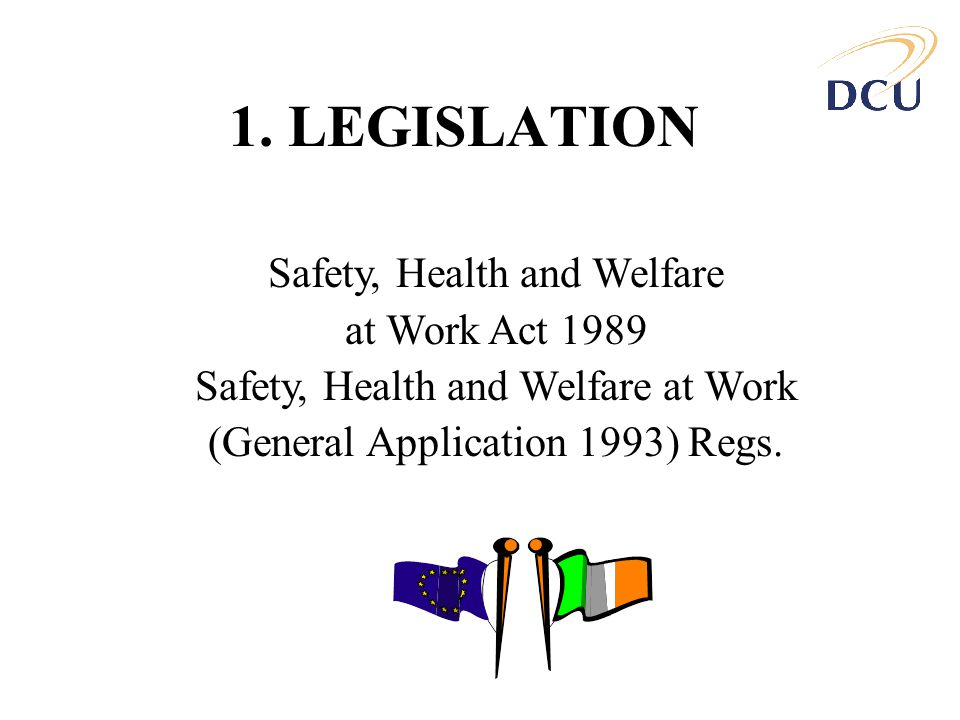 1. LEGISLATION Safety, Health and Welfare at Work Act 1989