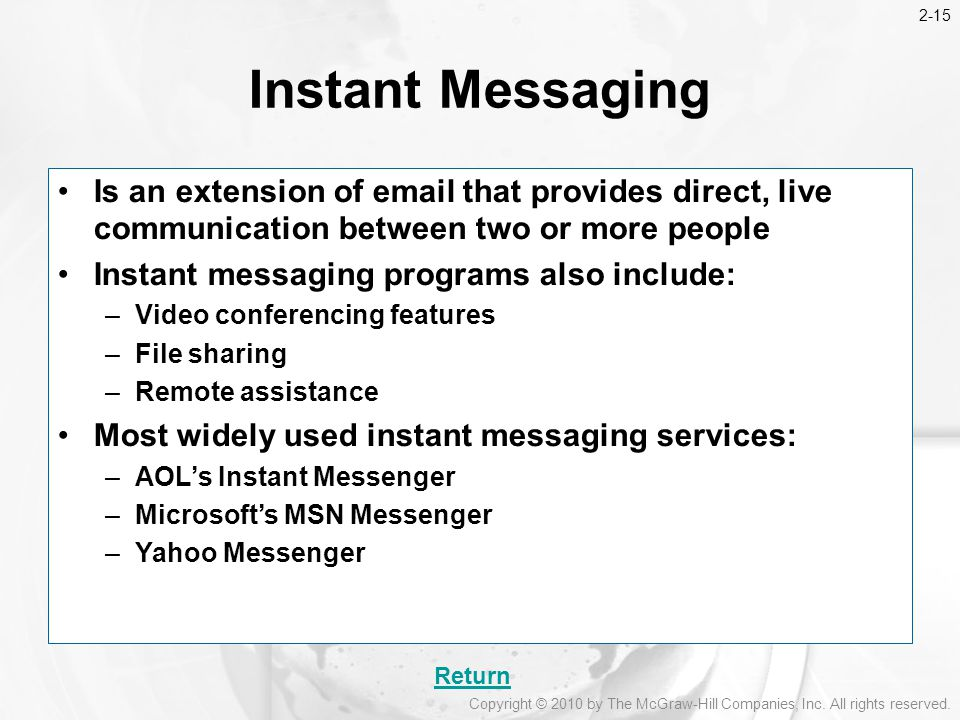 2-15 Instant Messaging. Is an extension of  that provides direct, live communication between two or more people.