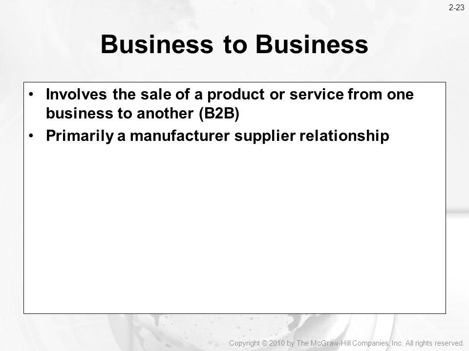 2-23 Business to Business. Involves the sale of a product or service from one business to another (B2B)