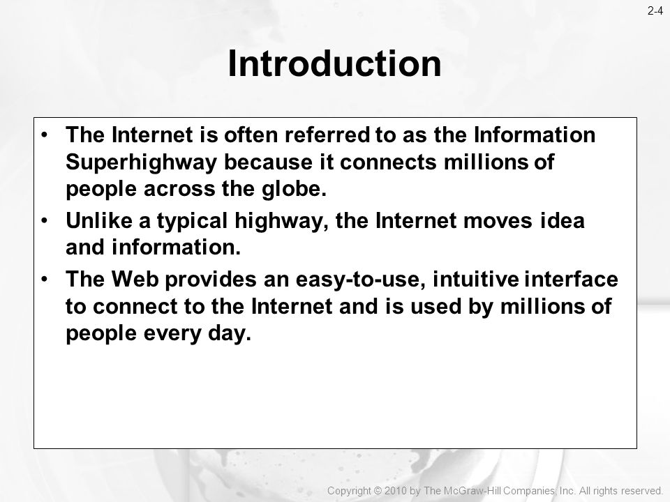 2-4 Introduction. The Internet is often referred to as the Information Superhighway because it connects millions of people across the globe.