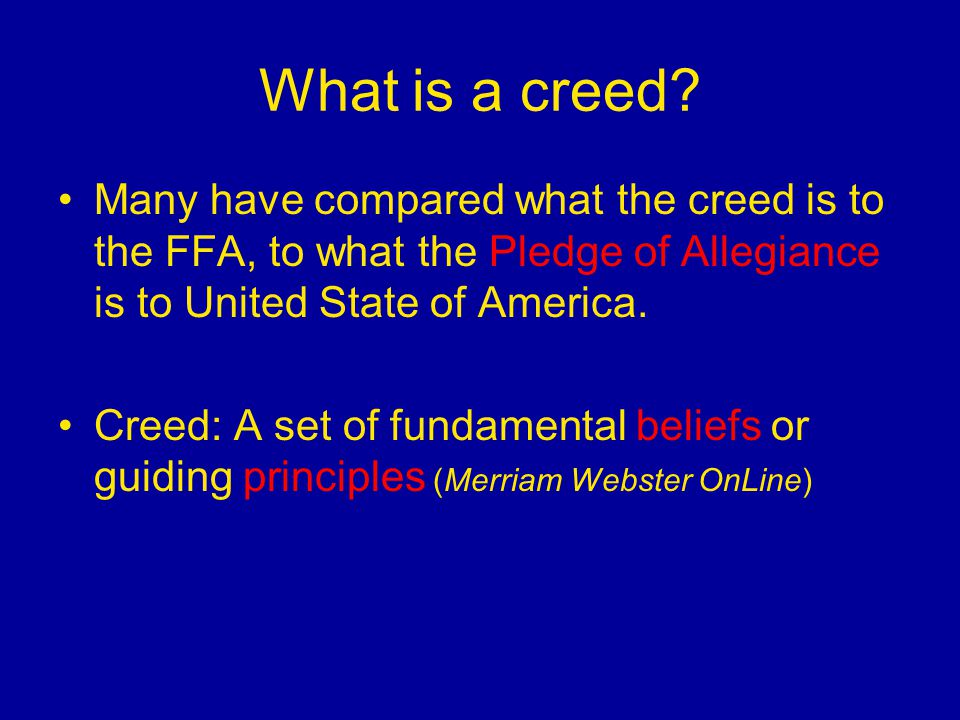 What is a creed Many have compared what the creed is to the FFA, to what the Pledge of Allegiance is to United State of America.