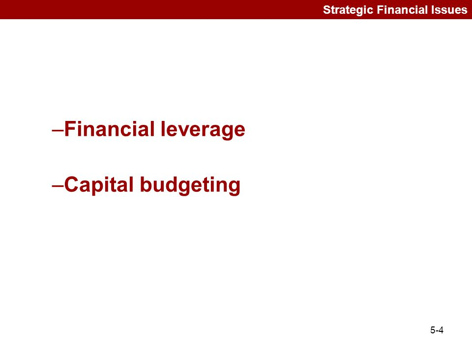 Financial leverage Capital budgeting Strategic Financial Issues