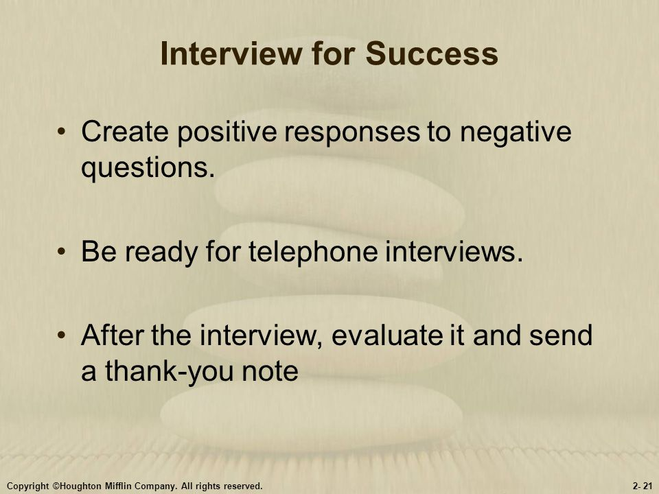 Interview for Success Create positive responses to negative questions.