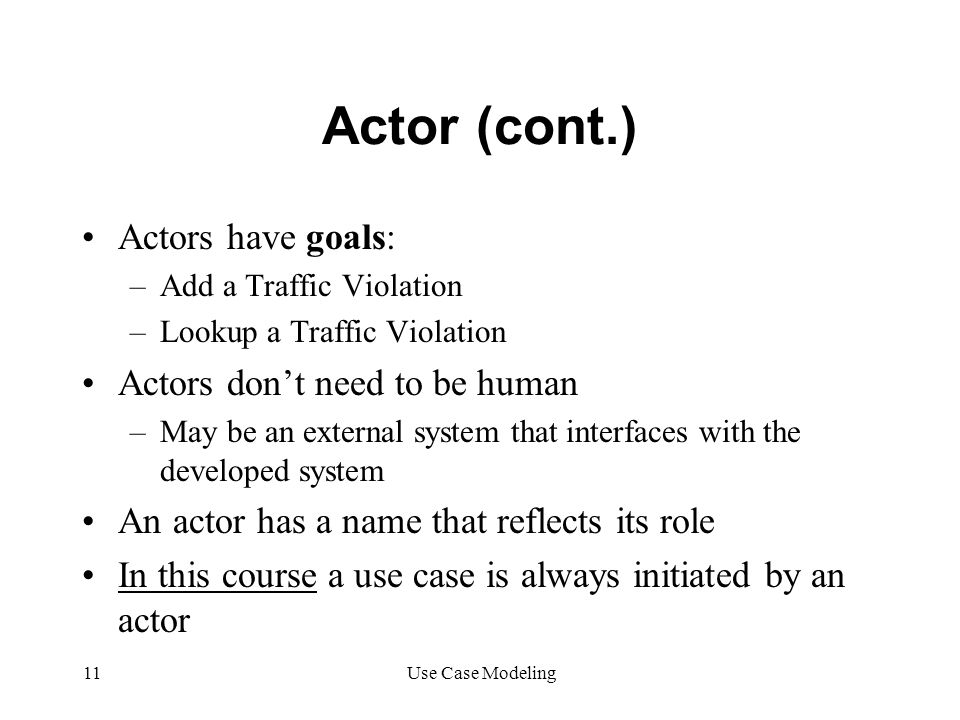 Actor (cont.) Actors have goals: Actors don't need to be human