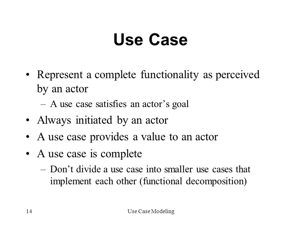 Use Case Represent a complete functionality as perceived by an actor