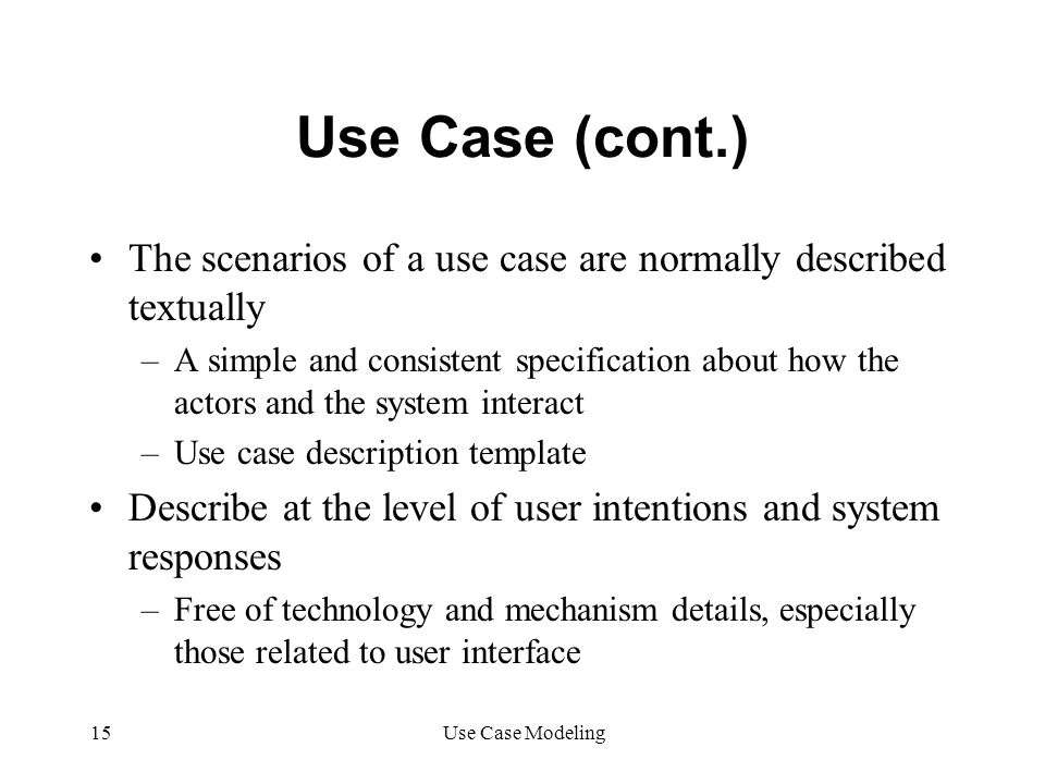 Use Case (cont.) The scenarios of a use case are normally described textually.
