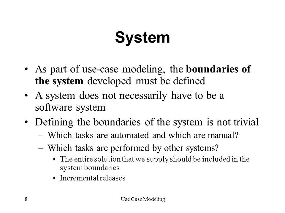System As part of use-case modeling, the boundaries of the system developed must be defined.