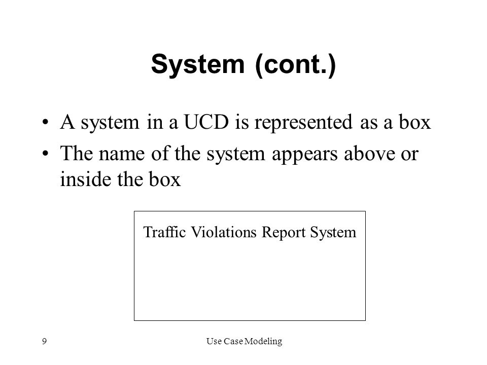 System (cont.) A system in a UCD is represented as a box