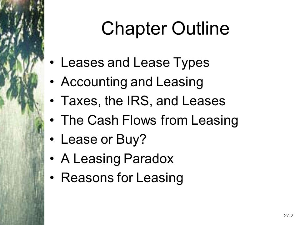 Lease Terminology Lease – contractual agreement for use of an asset in return for a series of payments.