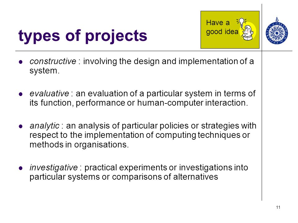 types of projects Have a good idea. constructive : involving the design and implementation of a system.