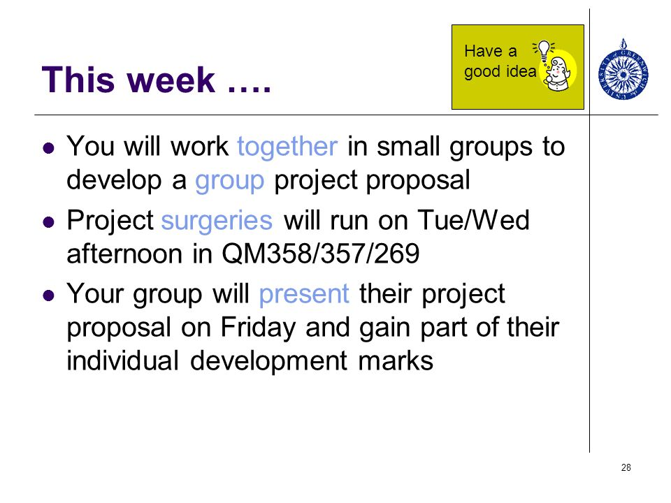This week …. Have a good idea. You will work together in small groups to develop a group project proposal.