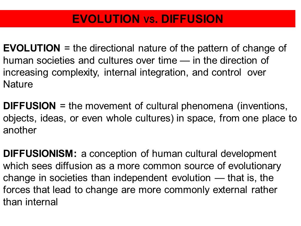 independent evolution vs cultural diffusion Some include cultural diffusion, great leaders, inventions, and more the main reasons were independent inventions and cultural diffusion the best explanation for the evolution of the large.