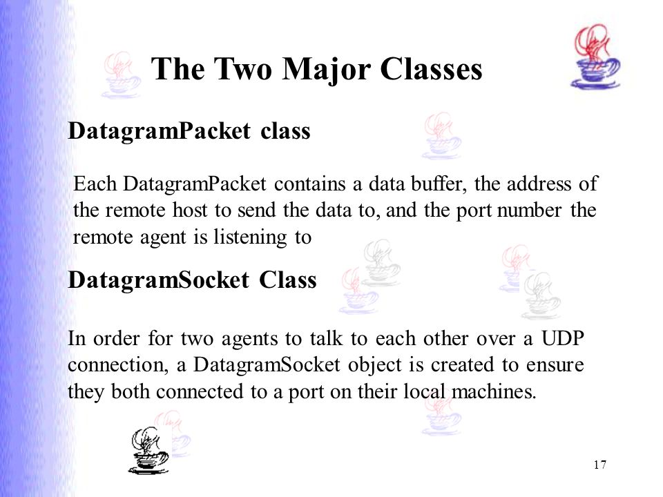 The Two Major Classes DatagramPacket class DatagramSocket Class