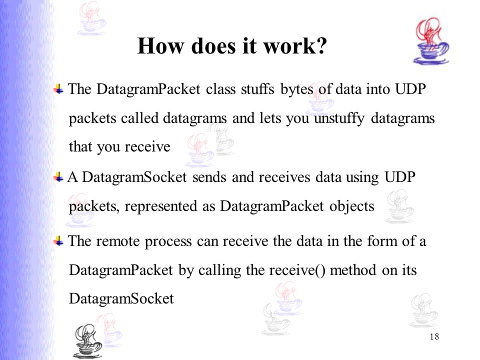 How does it work The DatagramPacket class stuffs bytes of data into UDP. packets called datagrams and lets you unstuffy datagrams.