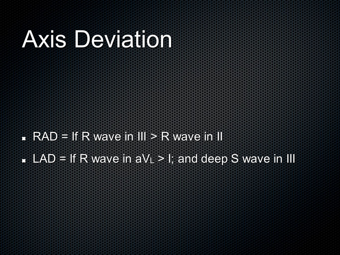 Axis Deviation RAD = If R wave in III > R wave in II