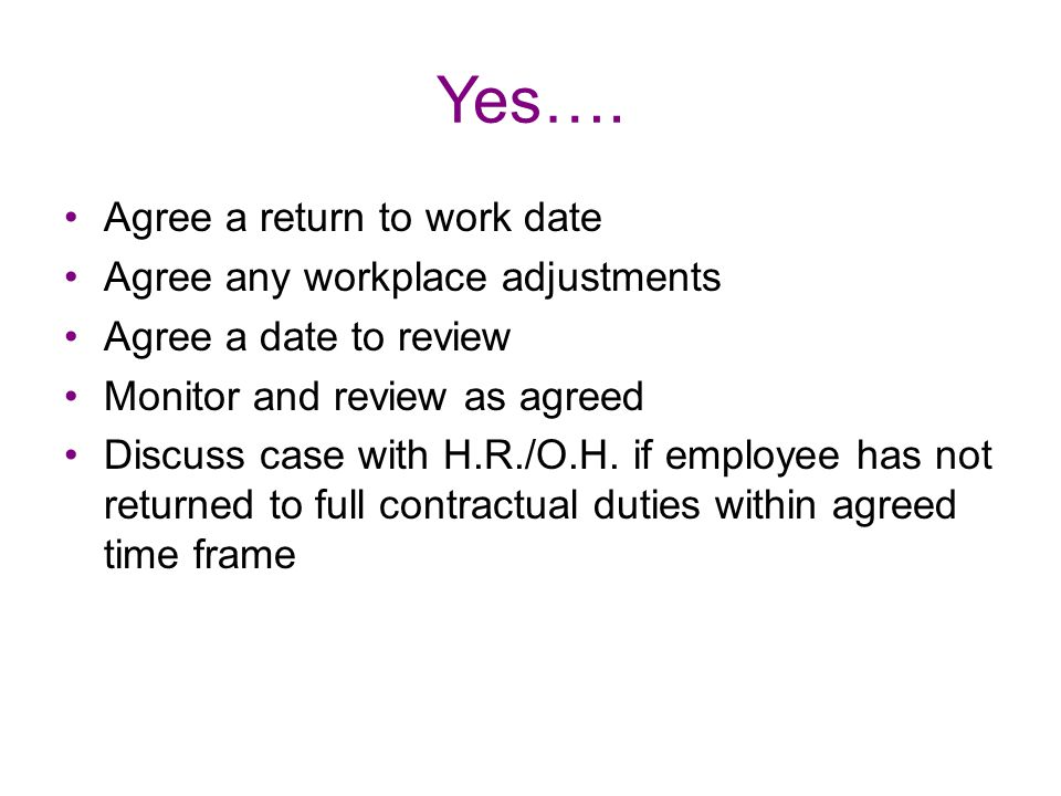 Yes…. Agree a return to work date Agree any workplace adjustments