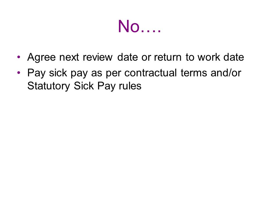 No…. Agree next review date or return to work date