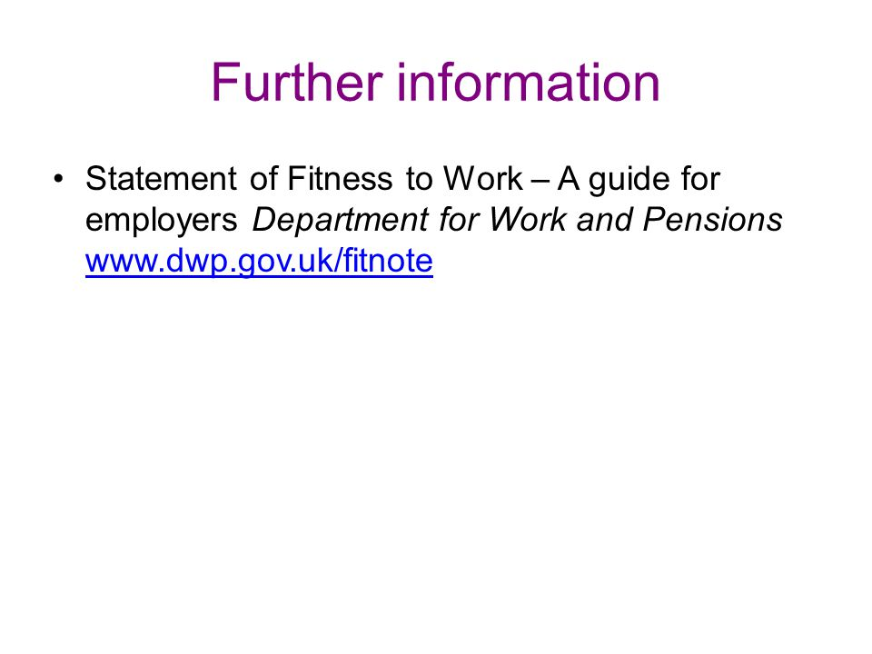 Further information Statement of Fitness to Work – A guide for employers Department for Work and Pensions
