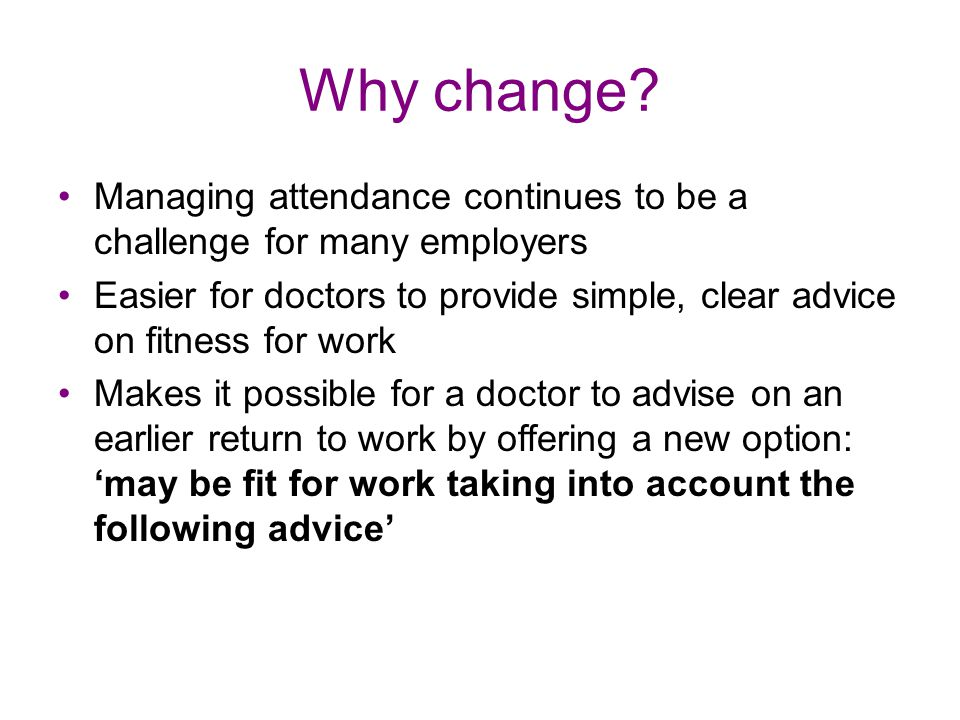 Why change Managing attendance continues to be a challenge for many employers.