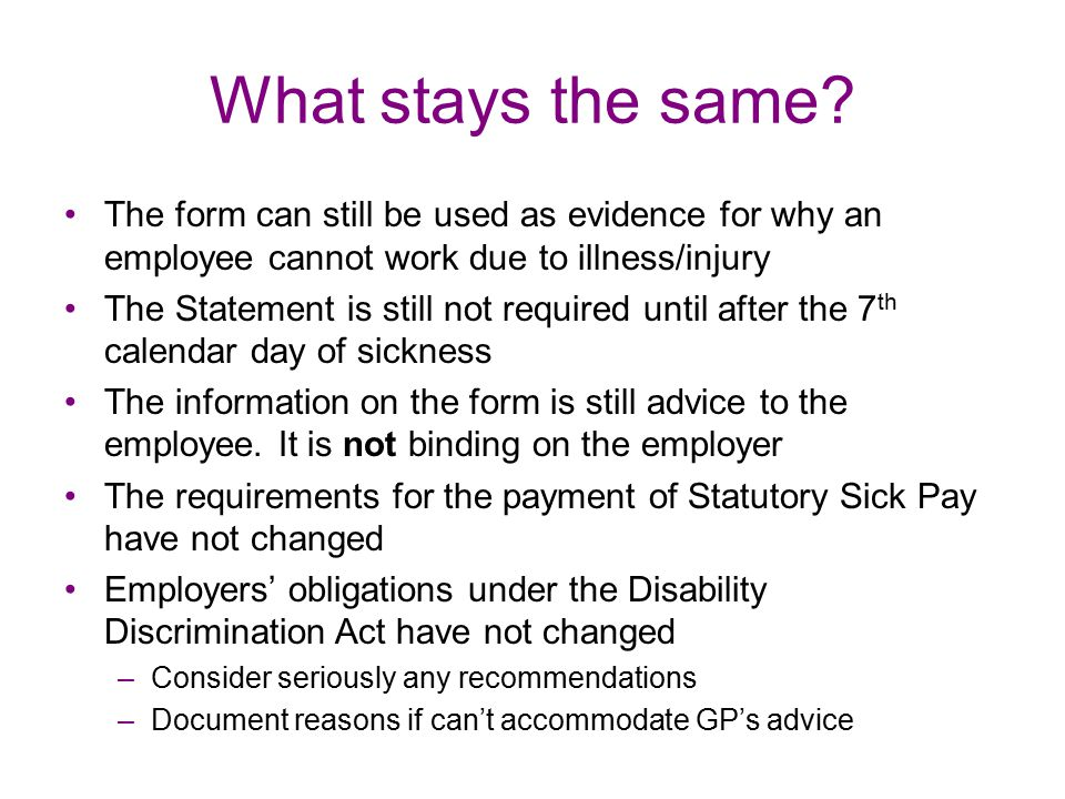 What stays the same The form can still be used as evidence for why an employee cannot work due to illness/injury.