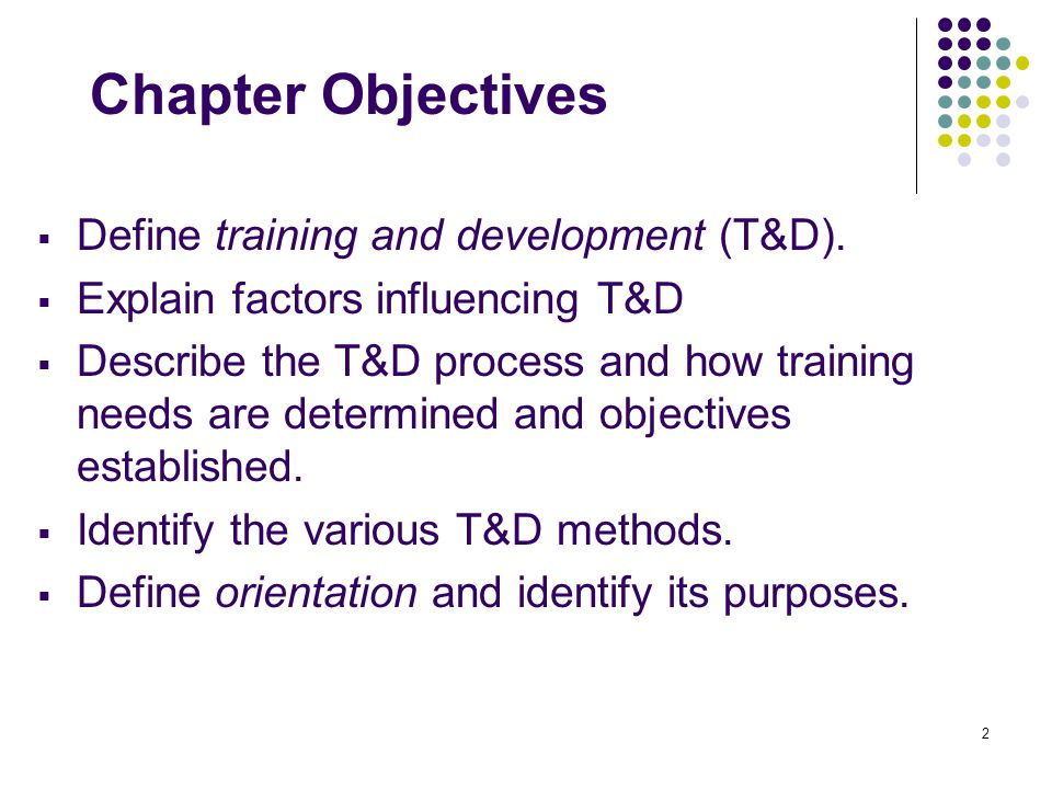 Chapter Objectives Define training and development (T&D).