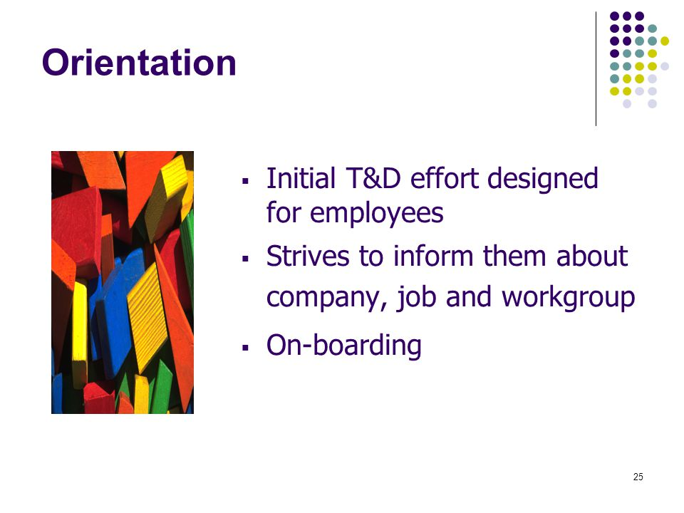 Orientation Initial T&D effort designed for employees