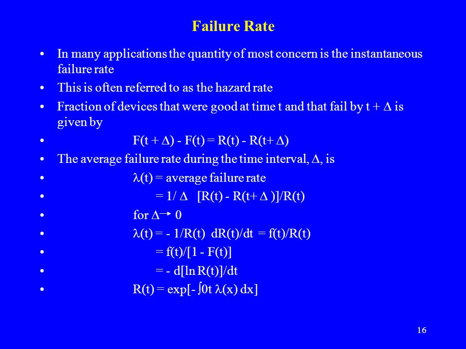 Failure Rate In many applications the quantity of most concern is the instantaneous failure rate. This is often referred to as the hazard rate.