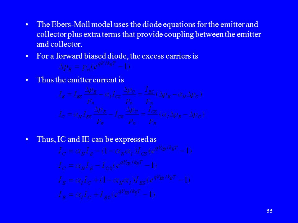 The Ebers-Moll model uses the diode equations for the emitter and collector plus extra terms that provide coupling between the emitter and collector.