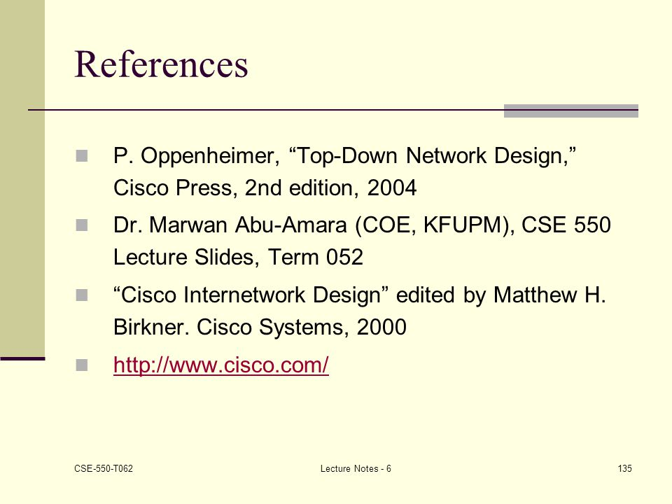 References P. Oppenheimer, Top-Down Network Design, Cisco Press, 2nd edition,