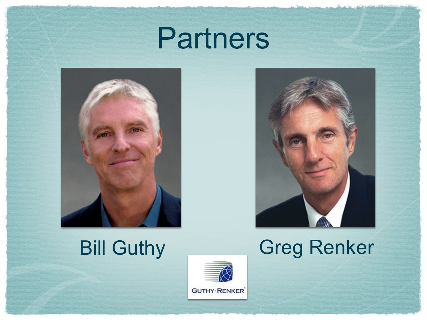 Partners Bill Guthy Greg Renker
