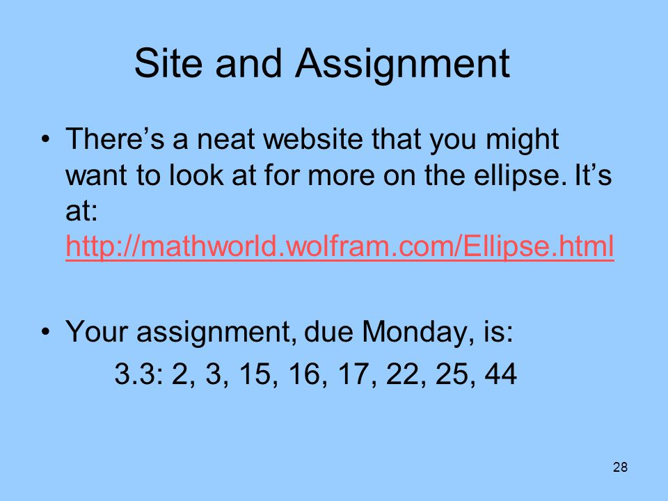 Site and Assignment There's a neat website that you might want to look at for more on the ellipse. It's at: