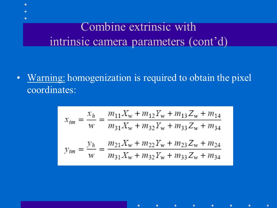 Combine extrinsic with intrinsic camera parameters (cont'd)