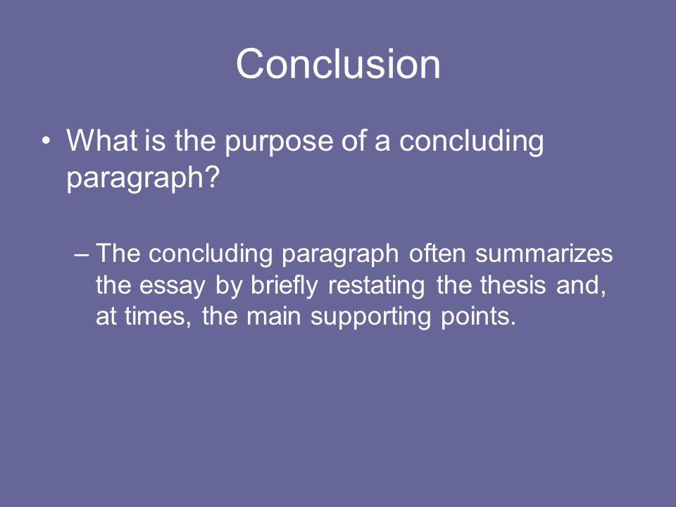Conclusion What is the purpose of a concluding paragraph