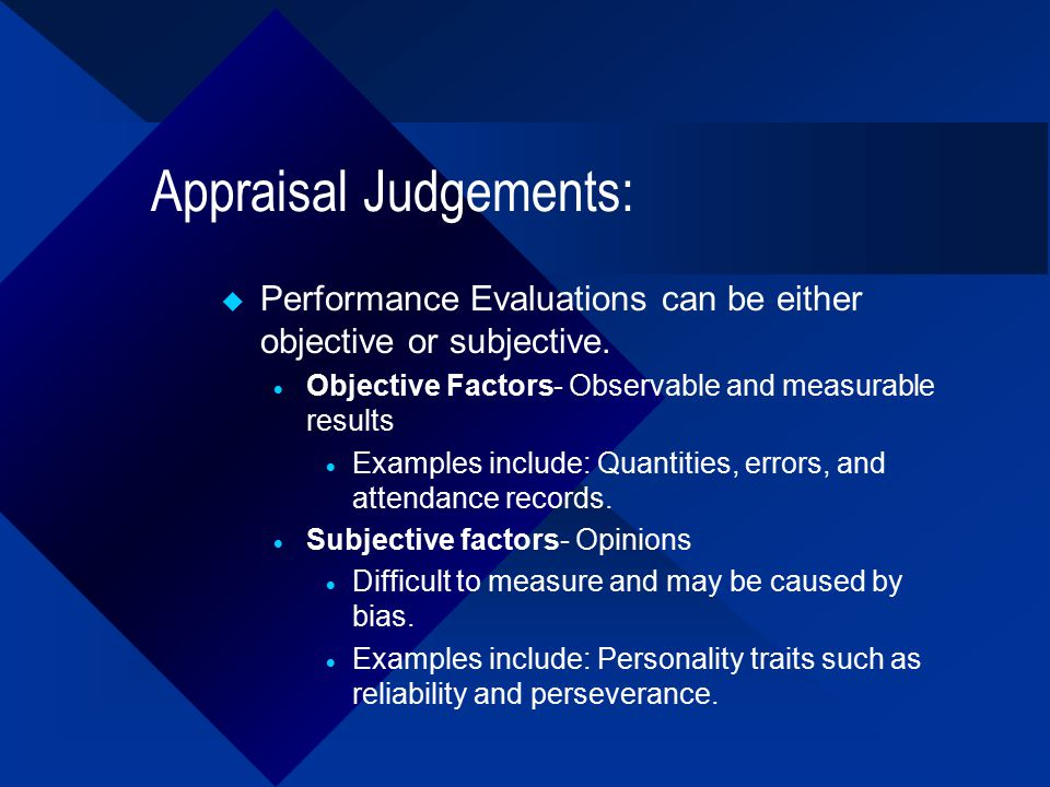 when subjective performance evaluations might be better or more feasible than objective ratings While objective metrics are usually used to determine how well employees are performing, many businesses base part or all of their performance evaluations on subjective measures this replaces a focus on numbers with a more nuanced view of an employee's value it gives you more control over how .