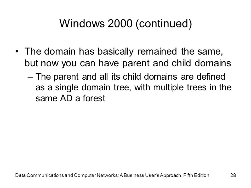 Windows 2000 (continued) The domain has basically remained the same, but now you can have parent and child domains.