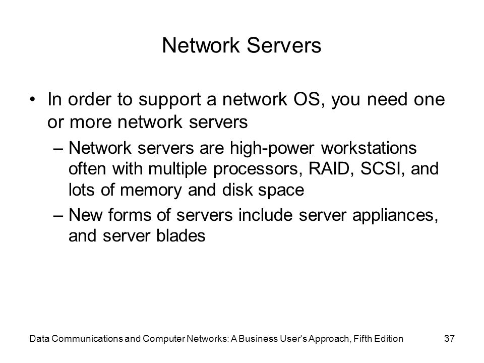 Network Servers In order to support a network OS, you need one or more network servers.