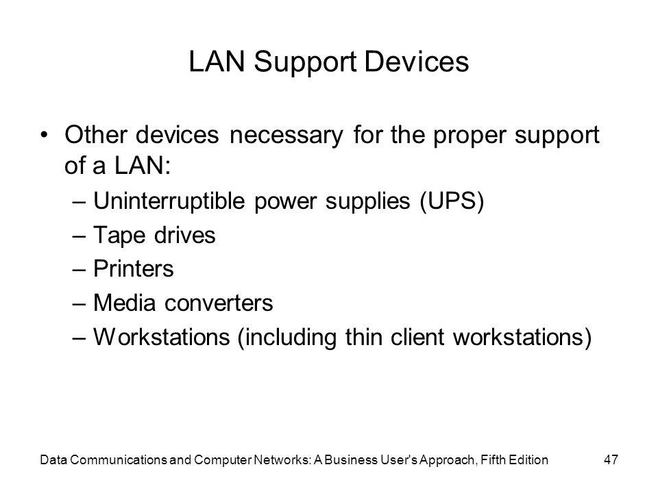 LAN Support Devices Other devices necessary for the proper support of a LAN: Uninterruptible power supplies (UPS)