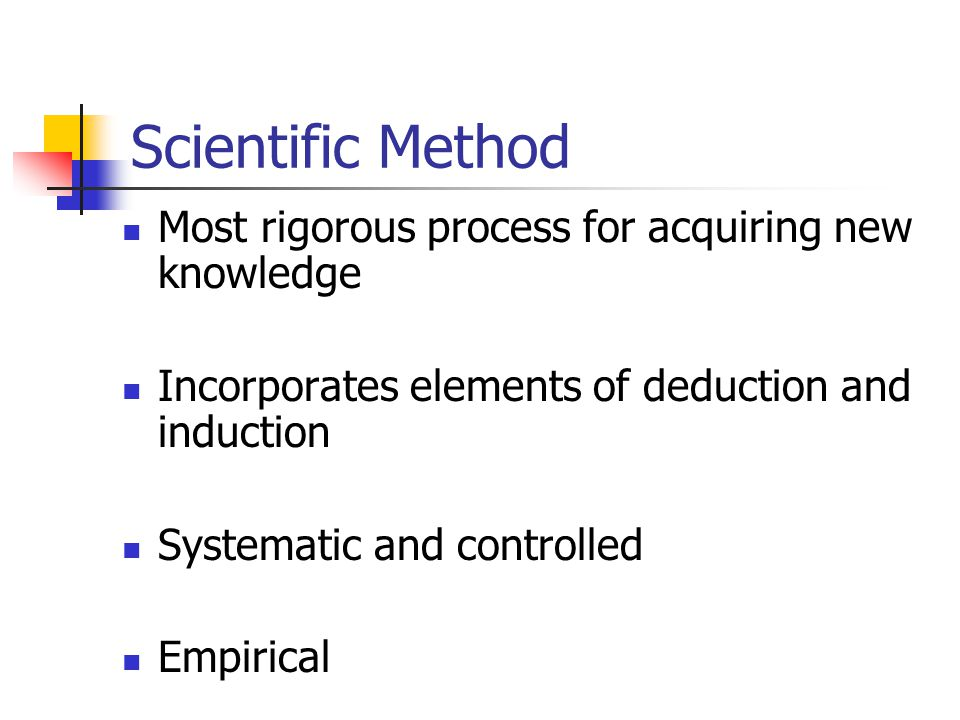 Scientific Method Most rigorous process for acquiring new knowledge