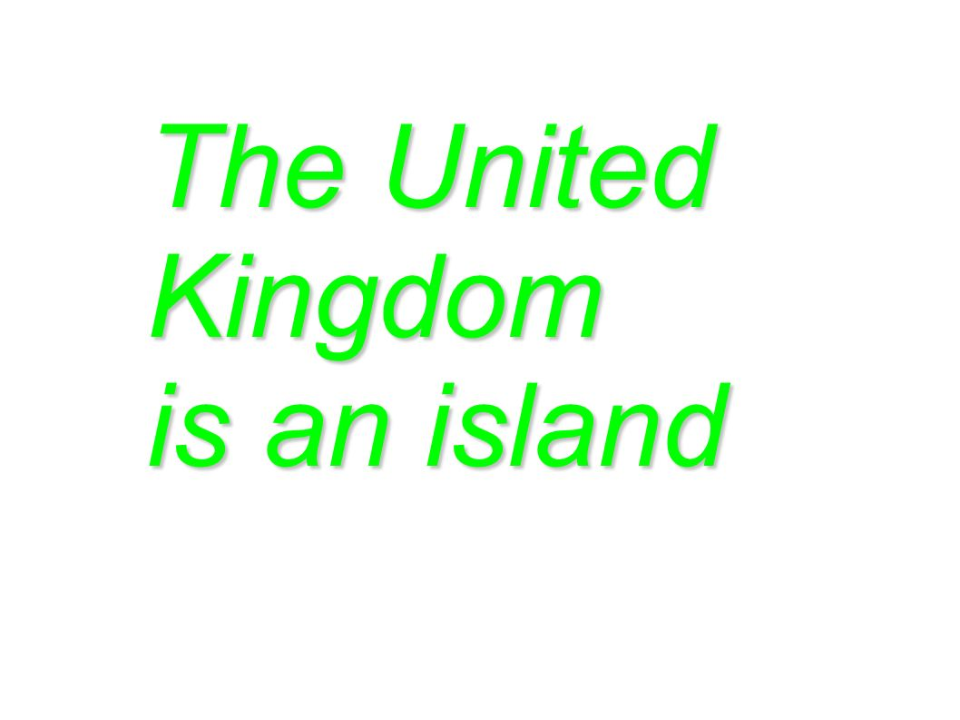 The United Kingdom is an island
