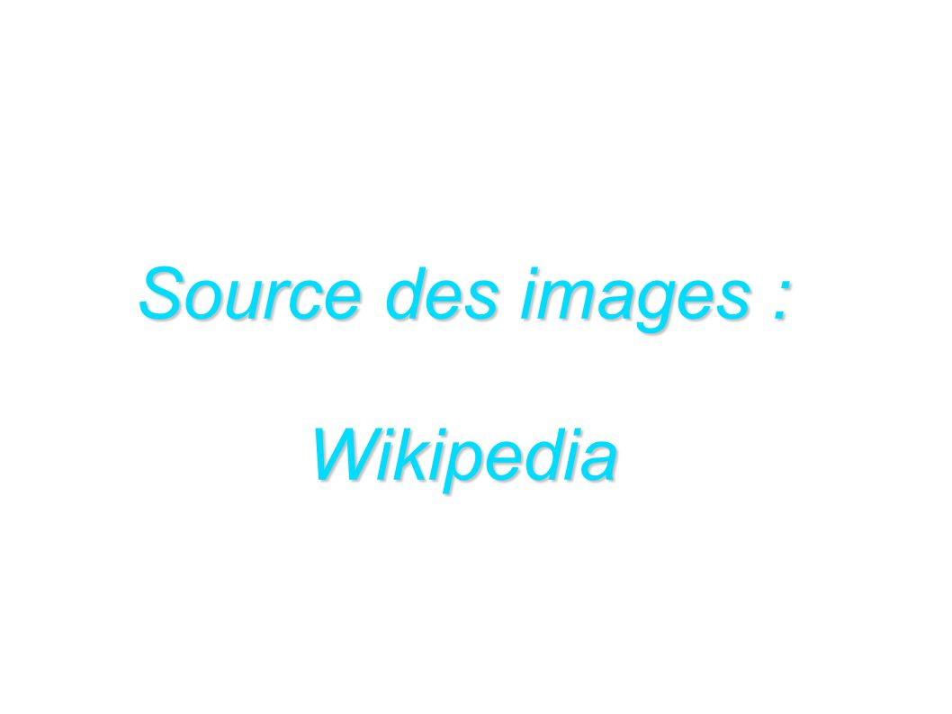 Source des images : Wikipedia