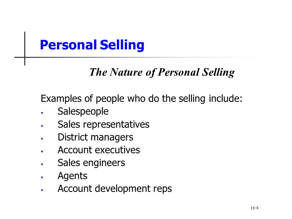 examples of personal selling According to jobber 2007, there are three types of personal selling order-takers respond to already committed customersorder-creators to not directly.